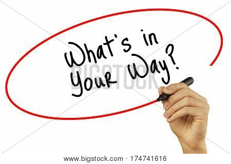 Man Hand Writing What's In Your Way? With Black Marker On Visual Screen. Isolated On Background. Bus