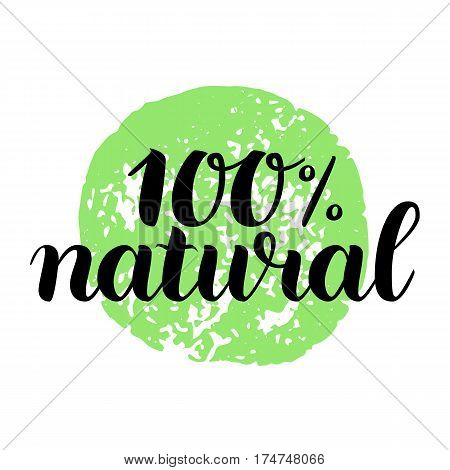 100 persent natural vector sign. Hand drawn brush lettering isolated on white. Modern font. Vector illustration. Tag for packaging, restaurants menu, cafe etc.