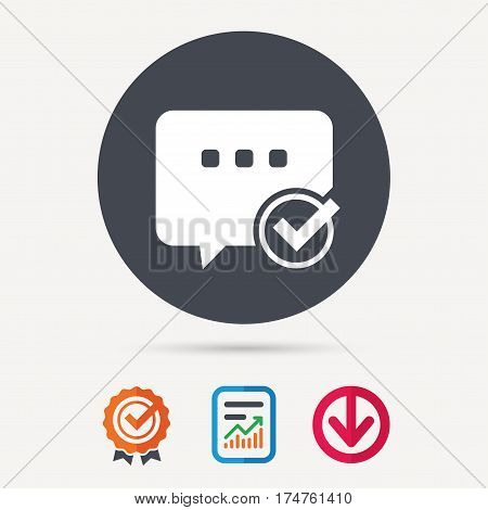 Chat with tick icon. Speech bubble symbol. Report document, award medal with tick and new tag signs. Colored flat web icons. Vector