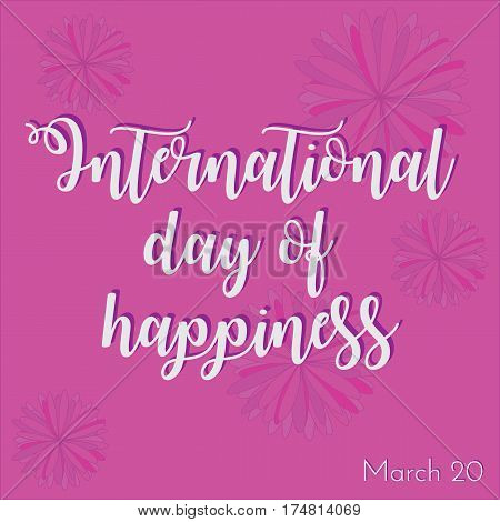 International day of happiness illustration. Vector greeting card with flower on background.