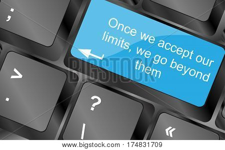 Once We Accept Our Limits We Go Beyond Them.  Computer Keyboard Keys. Inspirational Motivational Quo