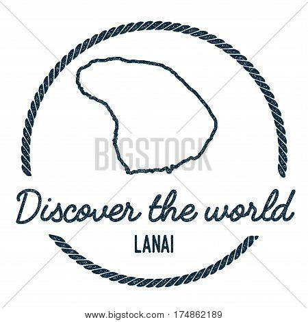 Lanai Map Outline. Vintage Discover The World Rubber Stamp With Island Map. Hipster Style Nautical I