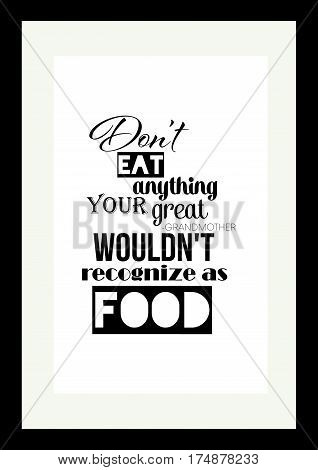 Food quote. Typographic food quotes for the menu. Don't eat anything your great-grandmother wouldn't recognize as food