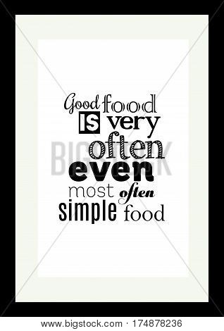 Food quote. Typographic food quotes for the menu. Good food is very often even most often simple food
