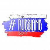The russians did it. Trendy humorous stereotyped phrase and popular hashtag. Vector design isolated on white background poster