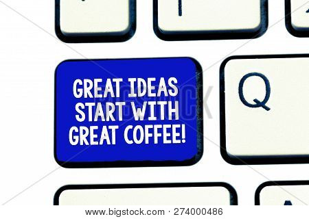 Conceptual Hand Writing Showing Great Ideas Start With Great Coffee. Business Photo Showcasing Have
