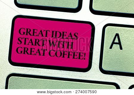 Word Writing Text Great Ideas Start With Great Coffee. Business Concept For Have A Hot Drink To Get
