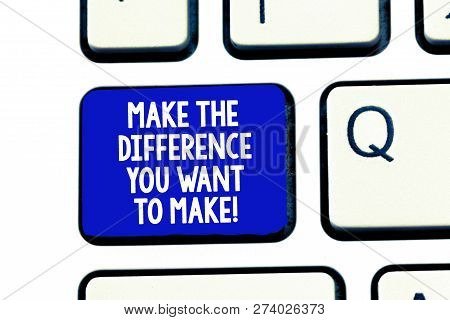 Conceptual Hand Writing Showing Make The Difference You Want To Make. Business Photo Showcasing Moti