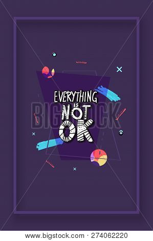 Everything Is Not Ok Handwritten Lettering With Geometic Banner Decoration. Poster Vector Template W