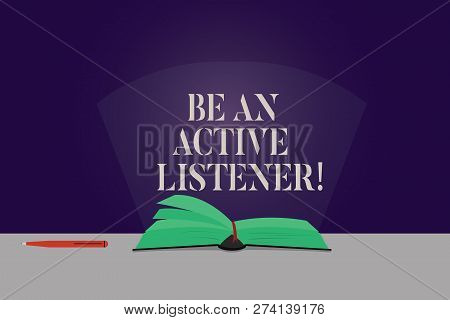 Word Writing Text Be An Active Listener. Business Concept For Pay Attention Of What Showing Say To Y