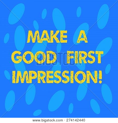 Handwriting Text Make A Good First Impression. Concept Meaning Introduce Yourself In A Great Look An