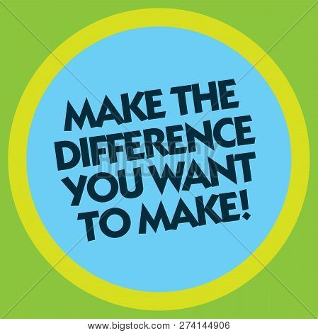 Writing Note Showing Make The Difference You Want To Make. Business Photo Showcasing Motivation For