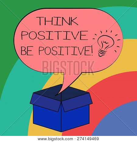 Conceptual Hand Writing Showing Think Positive Be Positive. Business Photo Text Always Have Motivati