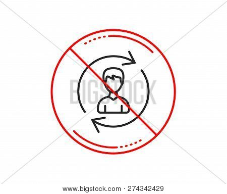 No Or Stop Sign. Human Resources Line Icon. User Profile Sign. Male Person Silhouette Symbol. Refres