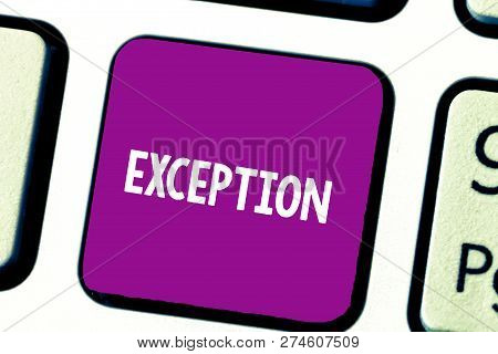 Text sign showing Exception. Conceptual photo demonstrating or thing that is excluded from general statement or rule Keyboard key Intention to create computer message, pressing keypad idea. poster
