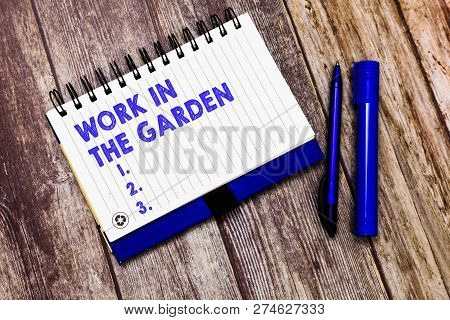 Conceptual hand writing showing Work In The Garden. Business photo text Tending the Lawn Yard Plant Seedlings and Crops poster