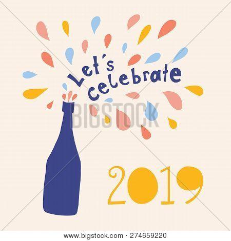 Let Us Celebrate 2019 Vector Illustration. Lets Celebrate Lettering And Champagne Bottle With Colorf