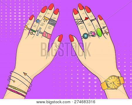 Pop Art Colored Raster Illustration. Hands Of Women In Fashion Jewelry, Rings, Jewelry, Watches And
