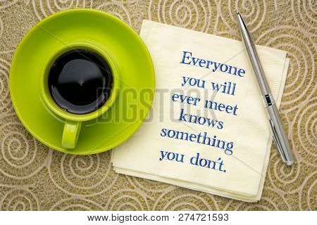 Everyone you will ever meet knows something you don't - inspirational handwriting on a napkin with a cup of coffee