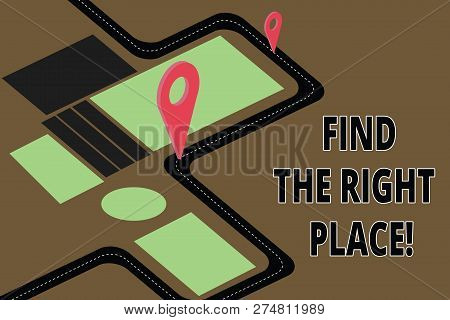 Text Sign Showing Find The Right Place. Conceptual Photo Searching For The Ideal Location To Do Some