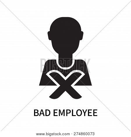 Bad Employee Icon Isolated On White Background. Bad Employee Icon Simple Sign. Bad Employee Icon Tre