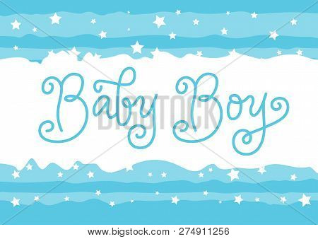 Modern Calligraphy Lettering Of Baby Boy In Blue In Monoline Style On White Blue Background With Sta