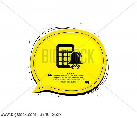 Calculator Alarm Icon. Quote Speech Bubble. Accounting Sign. Calculate Finance Symbol. Quotation Mar