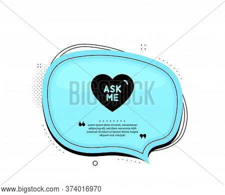 Ask Me Icon. Quote Speech Bubble. Sweet Heart Sign. Valentine Day Love Symbol. Quotation Marks. Clas