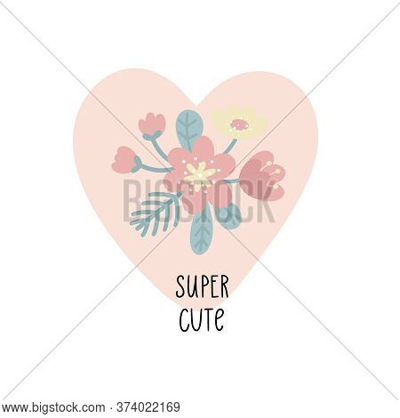Cute Floral Arrangement In Pastel Colors On A Heart Background And Inscription Super Cute. Childrens