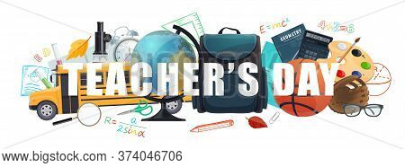 Teachers Day Vector Banner With Cartoon School , Student Supplies Bag, Sport Ball And Bus, Globe, Mi