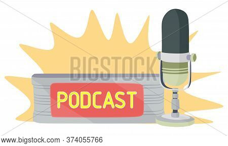 Podcast. Vintage Microphone And Signboard With Text Podcast. Flat Illustration