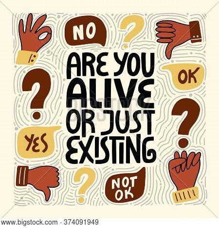 Are You Alive Or Just Existing. Hand-drawn Lettering Quote About Anti-racism And Racial Equality And