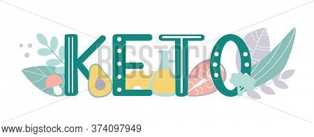 Keto. Vector Illustration On A Ketogenic Diet. Hand Lettering Word With Ketogenic Food Around. Moder