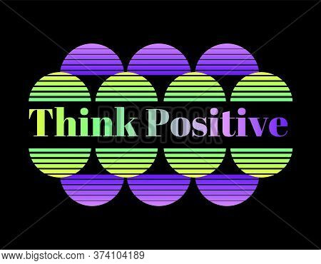 Think Positive Stamp In Semicircle Gradient. Inscription Motivation And Inspiration Quote. Modern Ty