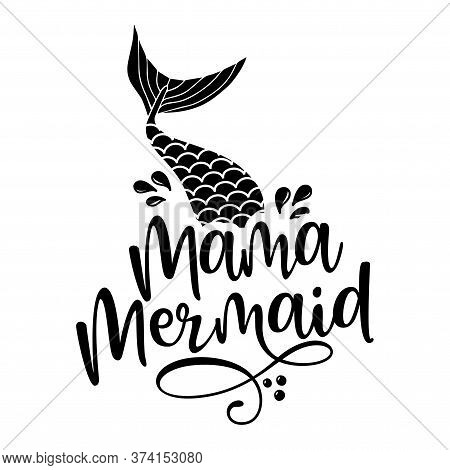 Mama Mermaid - Inspirational Quote About Summer. Funny Typography With Mermaid With Fish Tail. Simpl