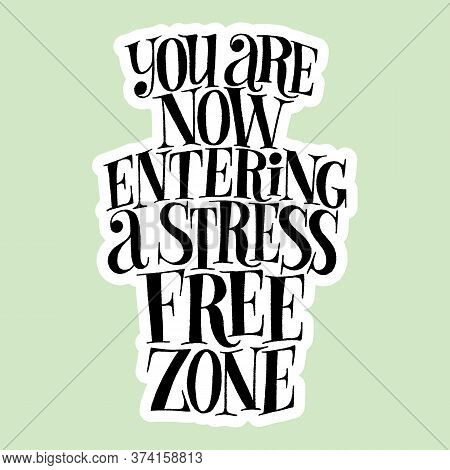 You Are Now Entering A Stress Free Zone. Hand-drawn Lettering Quote For Wellness Spa. Philosophy For