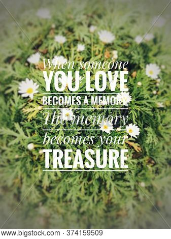 Blurry Flowers Background With Quotes - When Someone Becomes A Memory, The Memory Becomes Your Treas