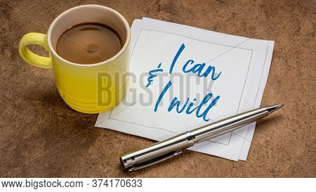 I can and I will - confident positive affirmation, handwriting on a napkin with coffee, personal development concept