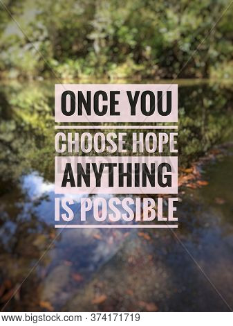 Blurry Nature Background With Inspirational/motivational Quotes - Once You Choose Hope Anything Is P