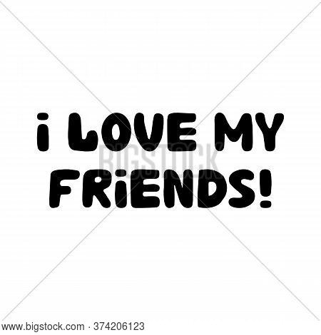 I Love My Friends. Cute Hand Drawn Bauble Lettering. Isolated On White Background. Vector Stock Illu