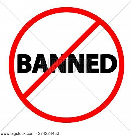 Banned Icon On White Background. Banned Sign. Flat Style.