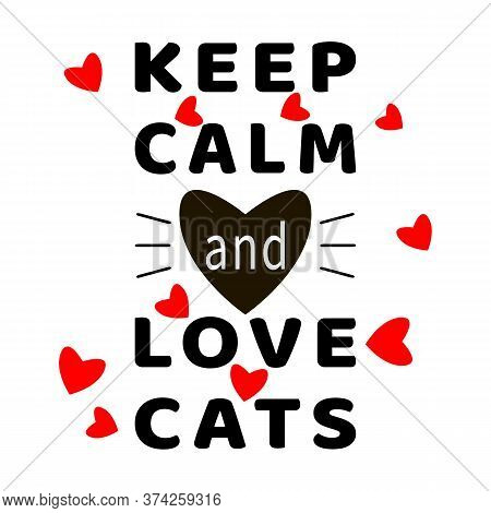 Keep Calm And Love Cats. Cat Quotes. Typography Lettering. Feline Quote. Black, White, Red. Hearts A