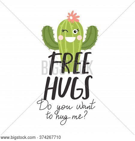 Cute Cartoon Cactus With Creative Typography. Print With Free Hugs. Do You Want To Hug Me? Inspirati