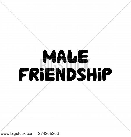 Male Friendship. Cute Hand Drawn Bauble Lettering. Isolated On White Background. Vector Stock Illust