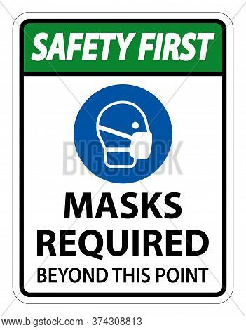Safety First Masks Required Beyond This Point Sign Isolate On White Background,vector Illustration E