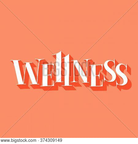 Wellness. Hand-drawn Lettering Quote For Spa And Wellness Center. Slogan For Merchandise, Social Med