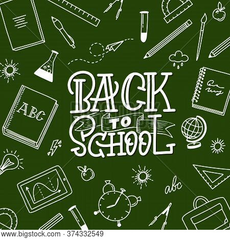 Back To School Handlettering On The Green Back With School Things. Doodle Style Illustration With Sc