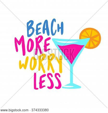 Beach More, Worry Less - Pink Lady Flamingo Color Cocktail On White Background With Lovely Quote. Cu