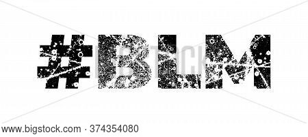 Typography Of Hashtag Blm Made Of Textured Letters For Protest, Anti-racist Advocacy. Slogan For Bla