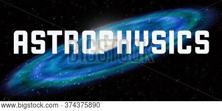 Astrophysics Theme With Cosmic Spiral Galaxy Background